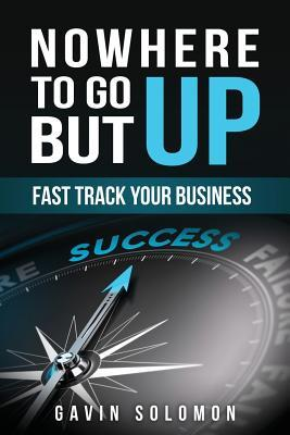 Nowhere to Go But Up: Fast Track Your Business