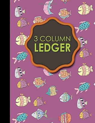 "3 Column Ledger: Account Book, Accounting Journal Entry Book, Bookkeeping Ledger For Small Business, Cute Funky Fish Cover, 8.5"" x 11"", 100 pages (Volume 62)"