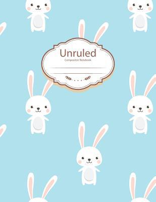 Unruled Composition Book: Unlined Sketchbook, Rabbit Blue and White Unruled Notebook Paper, Composition Journal