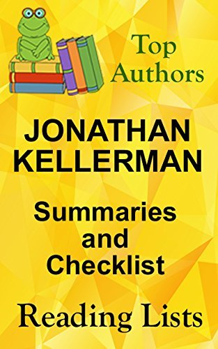 JONATHAN KELLERMAN BOOKS CHECKLIST AND SUMMARIES IN ORDER - List Includes All Alex Delaware Series Plus Standalone Novels : JONATHAN KELLERMAN LISTED IN ... (TOP AUTHORS READING LISTS Book 5)