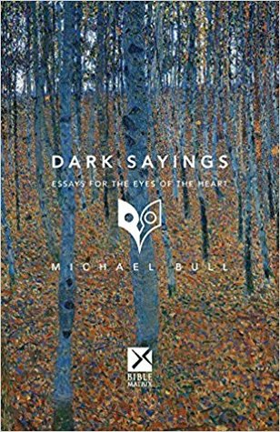 Dark Sayings : Essays for the Eyes of the Heart