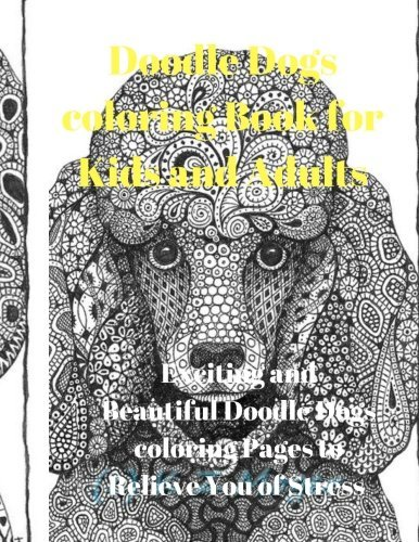 Doodle Dogs Coloring Book for Kids and Adults: Exciting and Beautiful Doodle Dogs Coloring Pages to Relieve You of Stress