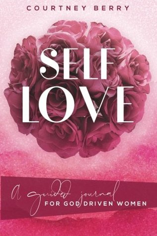 Self Love: A Guided Journal for God Driven Women