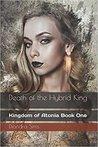 Death of the Hybrid King (Kingdom of Atonia #1)