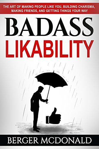 Badass Likability: The Art of Making People Like You, Building Charisma, Making Friends, and Getting Things Your Way (Badass Yourself Book 3)