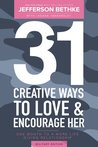 31 Creative Ways To Love & Encourage Her Military Edition: One Month To a More Life Giving Relationship (31 Day Challenge Military Edition) (Volume 1)