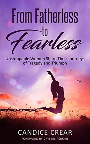 From Fatherless to Fearless: Unstoppable Women Share Their Journeys of Tragedy and Triumph