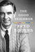 The Good Neighbor The Life and Work of Fred Rogers by Maxwell King