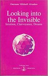 Looking Into The Invisible: Intuition, Clairvoyance, Dreams (Izvor, #228)