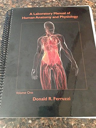 Laboratory Manual of Human Anatomy and Physiology : Volume One