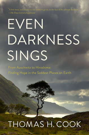 Even Darkness Sings: From Auschwitz to Hiroshima: Finding Hope and Optimism in the Saddest Places on Earth