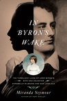 In Byron's Wake: The Turbulent Lives of Lord Byron's Wife and Daughter: Annabella Milbanke and Ada Lovelace