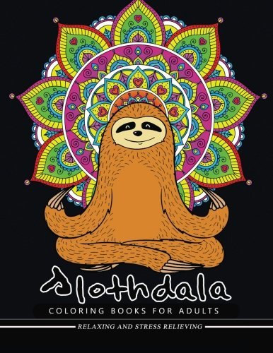 Slothdala Coloring Book: Relax with Sloth and Mandala Design for Ages 2-4, 4-8, 9-12, Teen & Adults, Kids