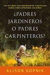¿Padres jardineros o padres carpinteros?: Los últimos descubrimientos ciéntificos sobre cómo aprenden los niños