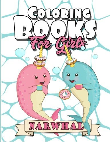 Coloring Books for Girls: Narwhal Coloring Book: The Really Best Gorgeous and Relaxing Colouring Book for Girls 2017 (Cute Unicorn of the Sea, Jelly, Shark, Fun Facts for Kids Coloring Books Ages 2-4, 4-8, 9-12, Teen & Adults)