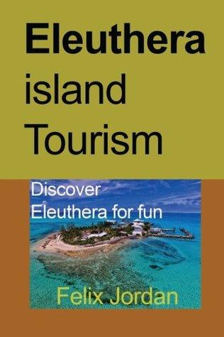 Eleuthera island Tourism: Discover Eleuthera for fun