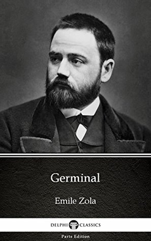 Germinal by Emile Zola (Illustrated) (Delphi Parts Edition (Emile Zola))