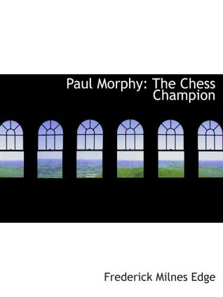 Paul Morphy: The Chess Champion