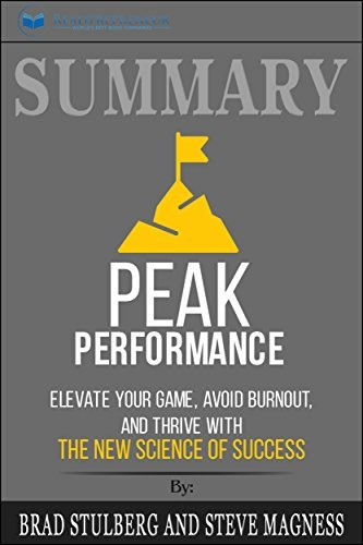 Summary: Peak Performance: Elevate Your Game, Avoid Burnout, and Thrive with the New Science of Success