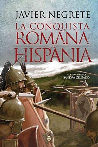 La conquista romana de Hispania por Javier Negrete, Sandra Delgado