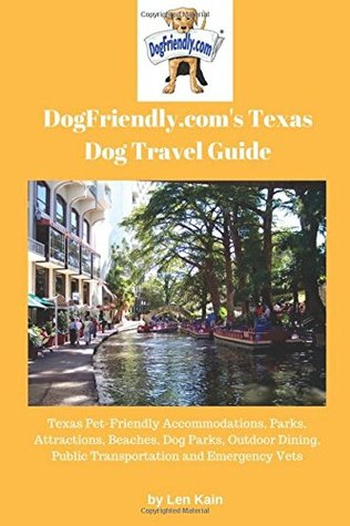 DogFriendly.com's Texas Dog Travel Guide: Texas Pet-Friendly Accommodations, Parks, Attractions, Beaches, Dog Parks, Outdoor Dining, Public Transportation and Emergency Vets