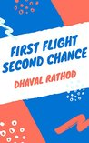 First Flight Second Chance by Dhaval Rathod