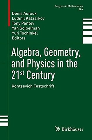 Algebra, Geometry, and Physics in the 21st Century: Kontsevich Festschrift