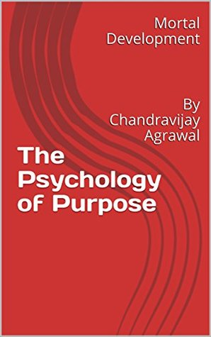 The Psychology of Purpose: By Chandravijay Agrawal