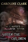 Suffer the Children (The Ghosts of RedRise House #3)