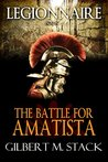 The Battle for Amatista (Legionnaire Book 4)
