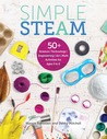 Simple STEAM: 50+ Science Technology Engineering Art and Math Activities for Ages 3 to 6