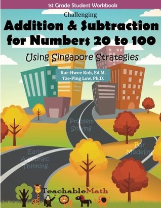 Addition and Subtraction for Numbers 20 to 100: Challenging Math Questions Using Singapore Strategies (Addition and Subtraction Workbooks) (Volume 2)