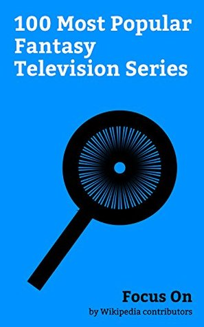 Focus On: 100 Most Popular Fantasy Television Series: Shadowhunters, Good Witch (TV series), Merlin (2008 TV series), The Twilight Zone (1959 TV series), ... Wild Force, Shaktimaan, My Dear Heart, etc.