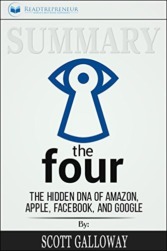 Summary: The Four: The Hidden DNA of Amazon, Apple, Facebook, and Google