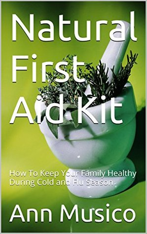 Natural First Aid Kit: How To Keep Your Family Healthy During Cold and Flu Season