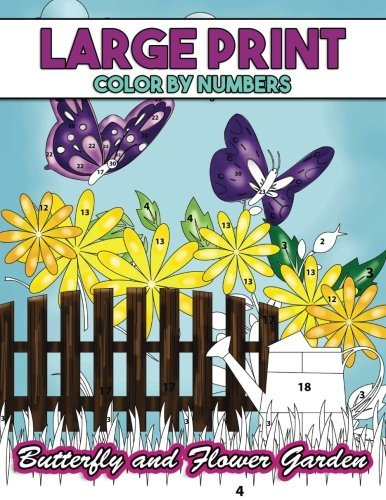 Large Print Color by Numbers: Butterfly and Flower Garden: Coloring Activity Book with Stress Relieving Nature Designs for Kids, Teens, Seniors and Adults to Relax
