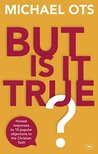 But Is It True?: Honest Responses to 10 Popular Objections to the Christian Faith