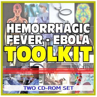 Viral Hemorrhagic Fevers, Ebola, Marburg Virus, Lassa Fever Toolkit - Comprehensive Medical Encyclopedia with Treatment Options, Clinical Data, and Practical Information