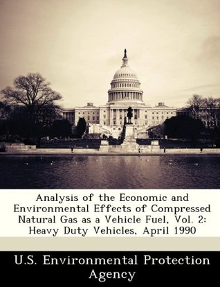 Analysis of the Economic and Environmental Effects of Compressed Natural Gas as a Vehicle Fuel, Vol. 2: Heavy Duty Vehicles, April 1990