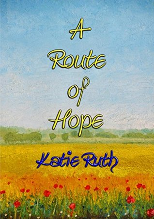 A ROUTE OF HOPE - dealing with Anxiety Disorder through Writing & Poetry: The gift of writing enabled her to track a route of hope on the journey to recovery.