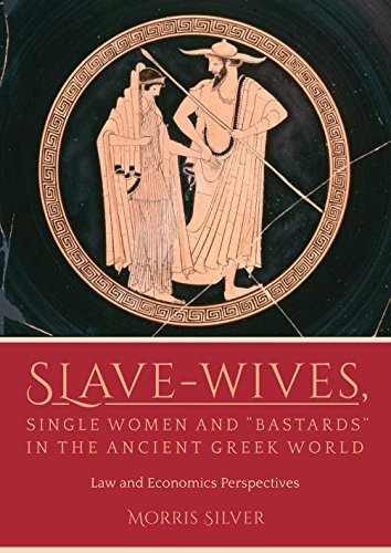 "Slave-Wives, Single Women and ""Bastards"" in the Ancient Greek World: Law and Economics Perspectives"