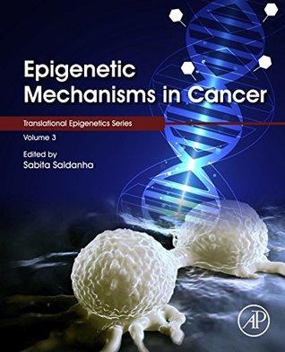 Epigenetic Mechanisms in Cancer (Translational Epigenetics Book 3)