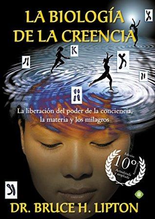 BIOLOGIA DE LA CREENCIA EDICION 10º ANIVERSARIO,LA