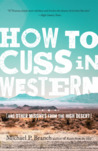 How to Cuss in Western: And Other Missives from the High Desert