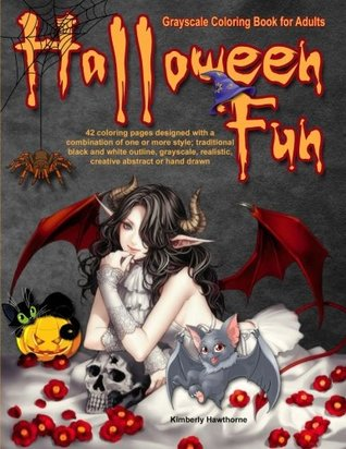 Halloween Fun Grayscale Coloring Book for Adults: 42 Halloween Fun Coloring Pages designed with a combination of one or more style; traditional black ... realistic, creative, abstract or hand drawn