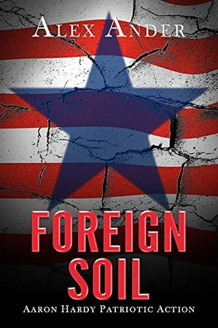 Foreign Soil (Patriotic Action & Adventure - Aaron Hardy Book 7)