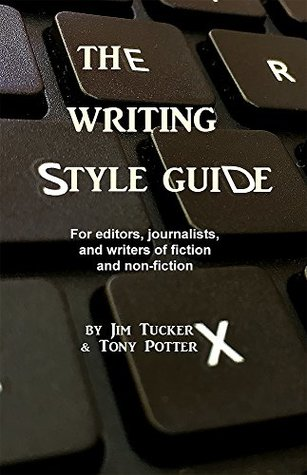 The Writing Style Guide: For editors, journalists, and writers of non-fiction and fiction (How to write Book 1)