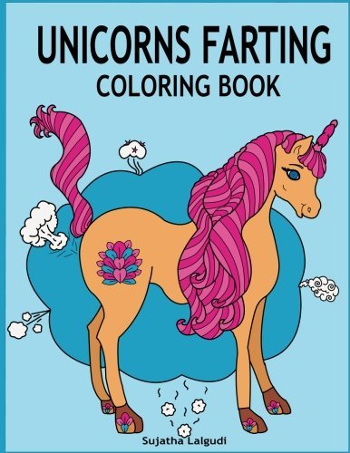 Unicorns Farting Coloring Book: Hilarious coloring book, Gag gifts for adults and kids, Fart Designs, Unicorn coloring book, Cute Unicorn Farts, Fart color book (Fart coloring books) (Volume 1)