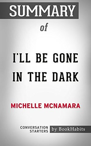 Summary of I'll Be Gone in the Dark by Michelle McNamara: Conversation Starters