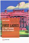 """First ladies. Le """"vere"""" padrone della Casa Bianca"""